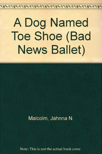 9780590433983: A Dog Named Toe Shoe (Bad News Ballet)