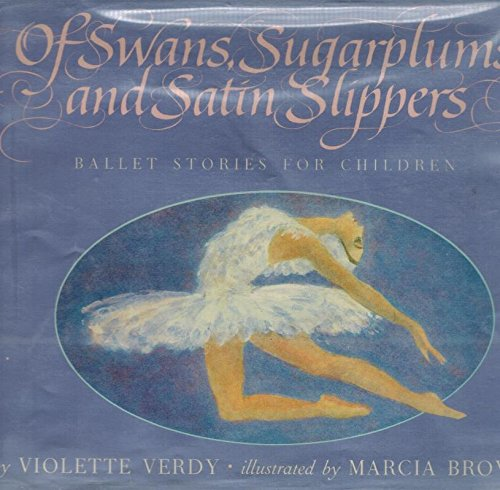 OF SWANS, SUGARPLUMS AND SATIN SLIPPERS : Ballet Stories for Children