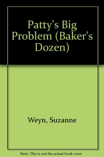 Patty's Big Problem (Baker's Dozen): Suzanne Weyn
