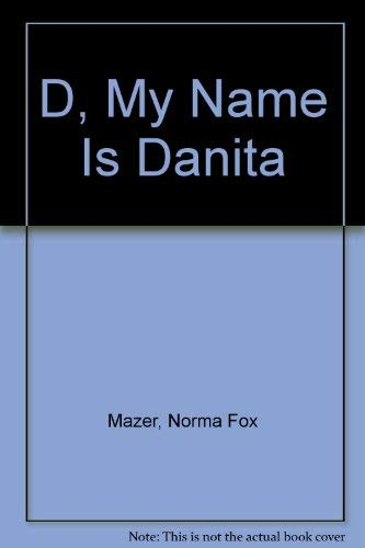 D, My Name Is Danita: Mazer, Norma Fox
