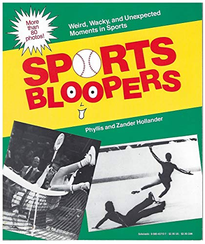Sports Bloopers: Weird Wacky and Unexpected Moments in Sports: Hollander, Zander