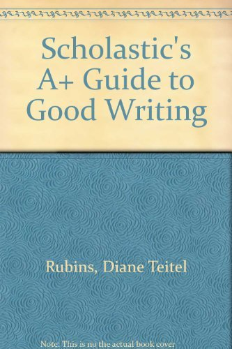 Scholastic's A+ Guide to Good Writing: Rubins, Diane Teitel