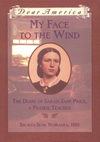 9780590438100: My Face to the Wind: the Diary of Sarah Jane Price, a Prairie Teacher, Broken Bow, Nebraska 1881 (Dear America Series)