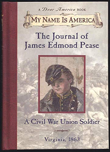 The Journal of James Edmond Pease: A Civil War Union Soldier, Virginia, 1863 (My Name is America)
