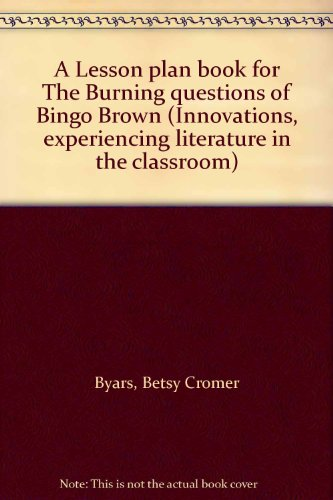 A Lesson plan book for The Burning questions of Bingo Brown (Innovations, experiencing literature ...