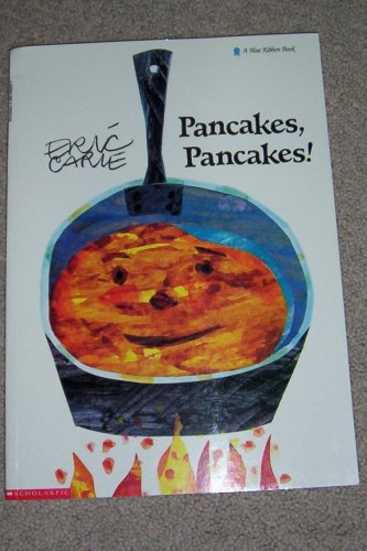Pancakes, Pancakes (Blue Ribbon Book) (0590444530) by Eric Carle
