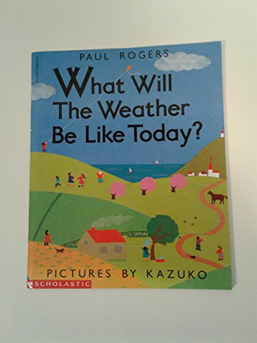 What Will the Weather Be Like Today?: Rogers, Paul