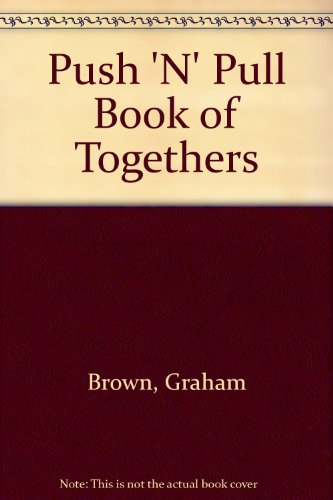 Push 'N' Pull Book of Togethers: Brown, Graham