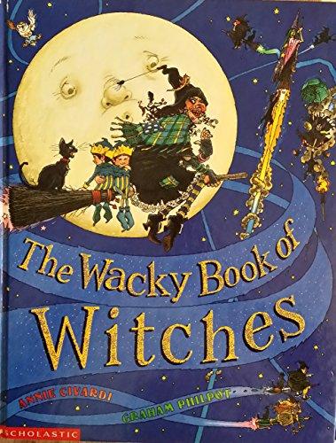 Wacky Book of Witches (Cartwheel): Anne Civardi; Illustrator-Graham Philpot