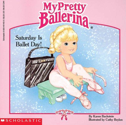 9780590451437: My Pretty Ballerina: Saturday Is Ballet Day!