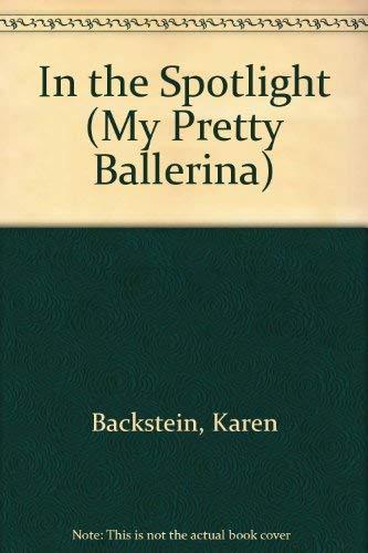 In the Spotlight (My Pretty Ballerina): Karen Backstein