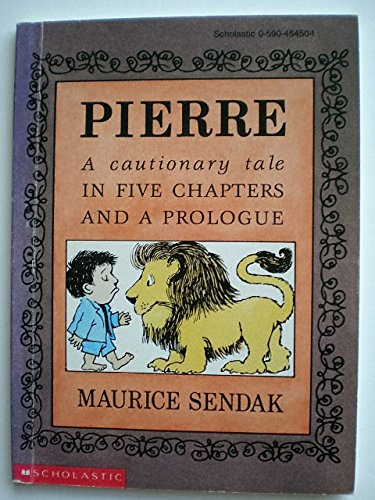 Pierre: A Cautionary Tale in Five Chapters: Sendak, Maurice