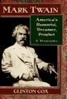 Mark Twain: America's Humorist, Dreamer, Prophet/a Biography: Cox, Clinton