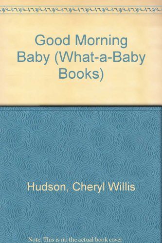 9780590457606: Good Morning Baby (What-A-Baby Books)