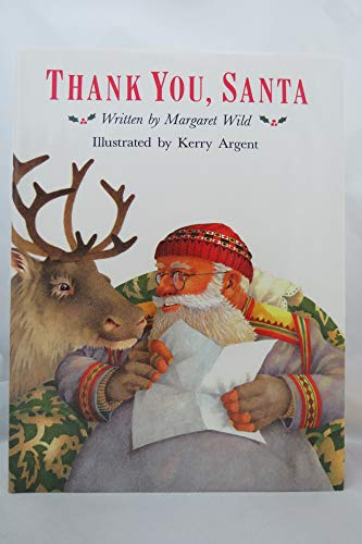 Thank You, Santa: Written by Margaret Wild ; Illustrated by Kerry Argent (0590458051) by Margaret Wild
