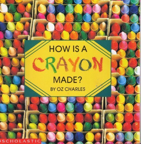 How Is a Crayon Made?: Oz, Charles