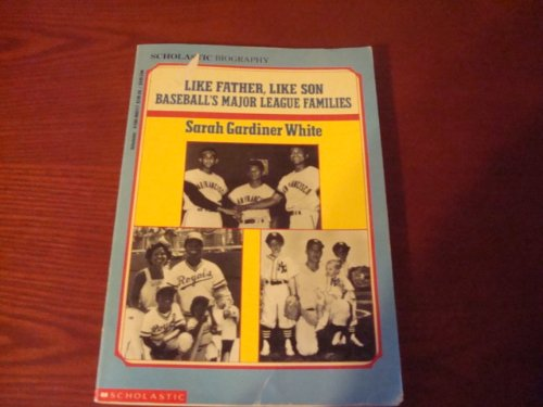 Like Father, Like Son: Baseball's Major League Families (Scholastic Biography)