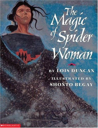 The Magic Of Spider Woman: Lois Duncan; Illustrator-Shonto Begay
