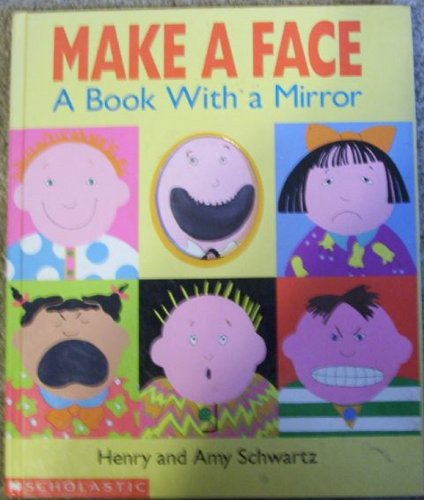 Make a Face - A Book with a Mirror: Schwartz, Henry & Amy