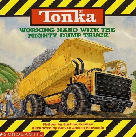 Tonka: Working Hard With The Mighty Dump Truck: Korman, Justine; Petruccio, Steven James