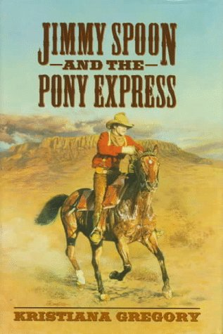 Jimmy Spoon and the Pony Express: GREGORY, Kristiana