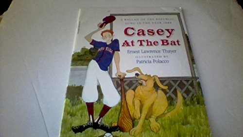 Casey at the bat: A ballad of the Republic, sung in the year 1888: Thayer, Ernest Lawrence