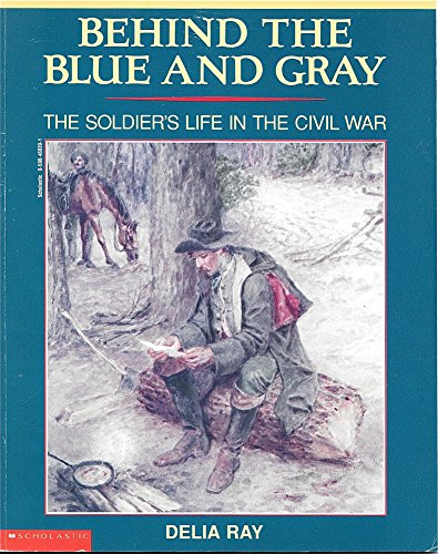 9780590468398: Behind the blue and gray: The soldier's life in the Civil War (Young readers' history of the Civil War)