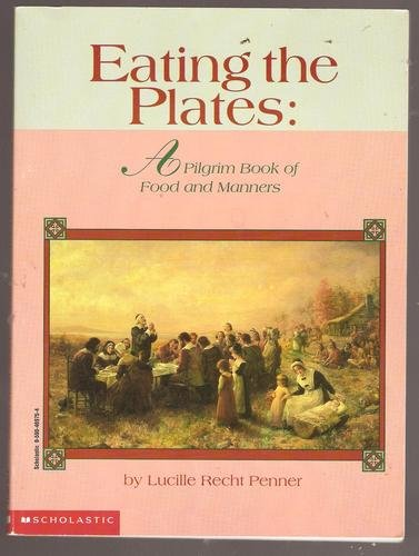 Eating the Plates: A Pilgrim Book of Food and Manners: Lucille Penner