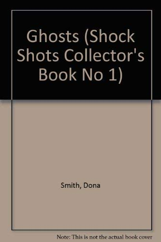 Ghosts (Shock Shots Collector's Book No 1) (0590475681) by Smith, Dona