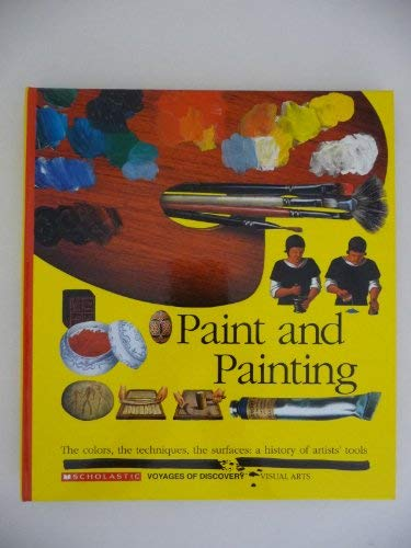 9780590476362: Paint and Painting: The Colors, the Techniques, the Surfaces : A History of Artists' Tools (Scholastic Voyages of Discovery : Visual Arts)