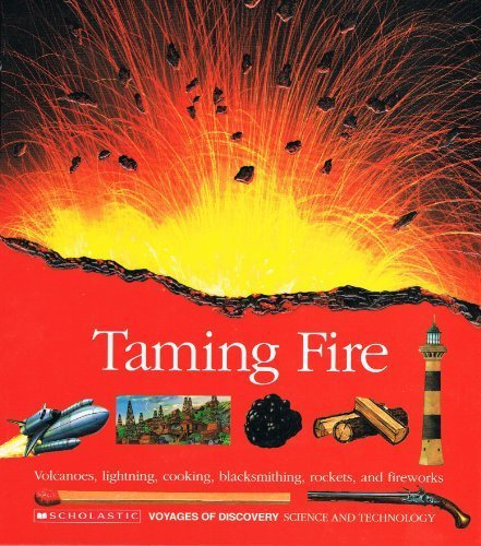 Taming Fire/Volcanoes, Lightning, Cooking, Blacksmithing, Rockets, and: Scholastic Books