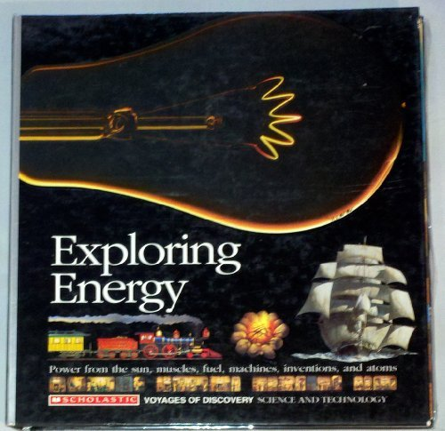 Exploring Energy/Power from the Sun, Muscles, Fuel,: Scholastic Books