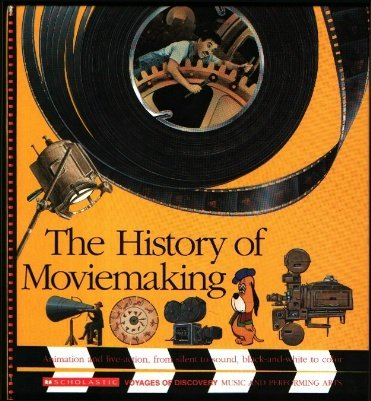 9780590476454: The History of Moviemaking: Animation and Live-Action, from Silent to Sound, Black-And-White to Color (Voyages of Discovery)