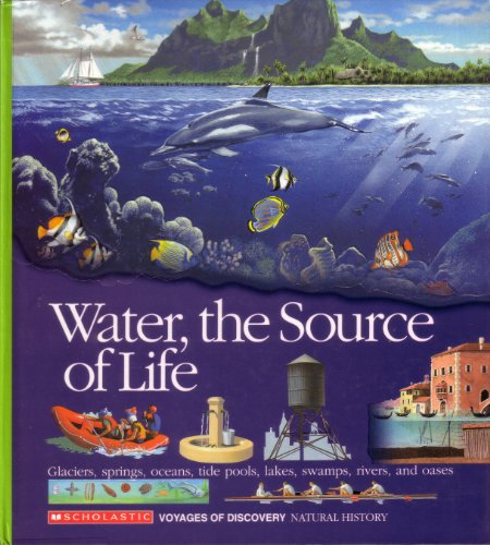 Water, the Source of Life (Voyages of Discovery): Scholastic Books