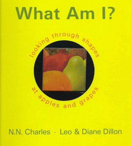 What Am I?: Looking Through Shapes at Apples and Grapes (0590478915) by N. N. Charles; Leo Dillon; Diane Dillon