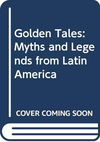9780590481861: Golden Tales: Myths and Legends from Latin America