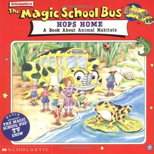 Magic School Bus Hops Home : A Book about Animal Habitats: Relf, Pat