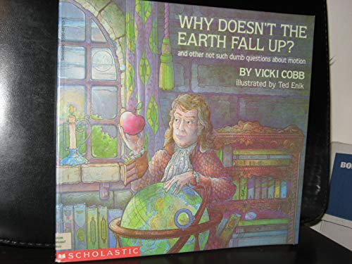 Why Doesn't The Earth Fall Up? and other not such dumb questions about motion (0590487531) by Vicki Cobb