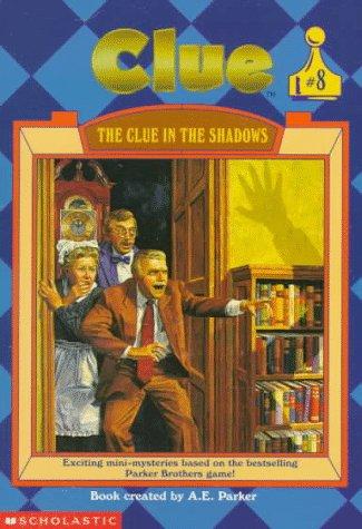 The Clue in the Shadows (Clue, Book 8): A. E. Parker; Jahnna N. Malcolm