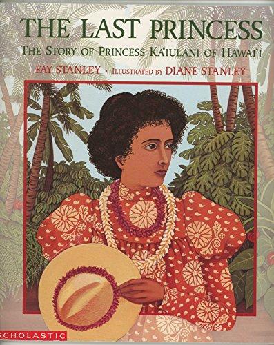 9780590489508: THE LAST PRINCESS: The Story of Princess Ka'iulani of Hawai'i