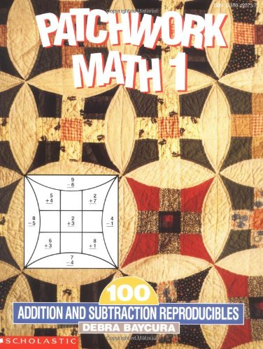 Patchwork Math 1: 100 Addition and Subtraction Reproducibles, Grades 1-3: Debra Baycura