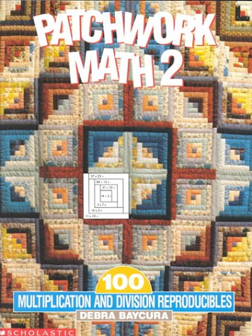 9780590490764: Patchwork Math 2: 100 Multiplication and Division Reproducibles (Grades 4-6)