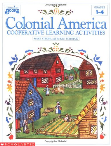 Colonial America: Cooperative Learning Activities (Grades 1-4): Strohl, Mary; Schneck, Susan