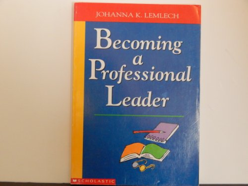 Becoming a Professional Leader (Scholastic Leadership Policy: Editor-Johanna Kasin Lemlech