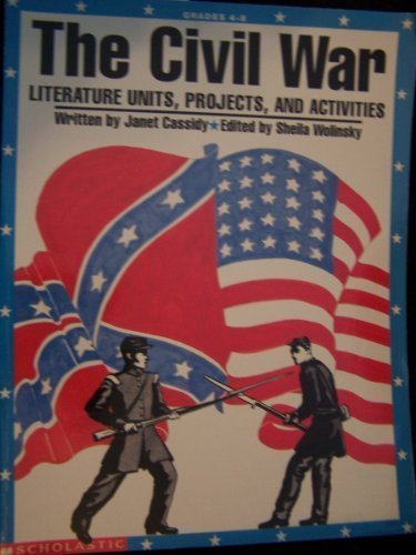 The Civil War: Literature Units, Projects, and: Cassidy, Janet