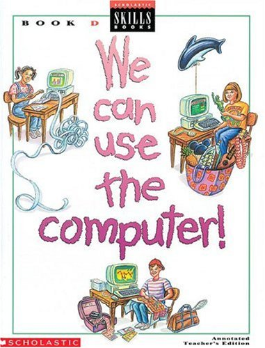 We Can Use the Computer: Book D - Scholastic