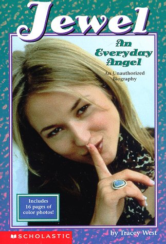 Jewel: An Everyday Angel, An Unauthorized Biography: West, Tracey