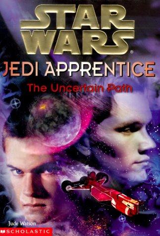 The Uncertain Path (Star Wars: Jedi Apprentice, Book 6)