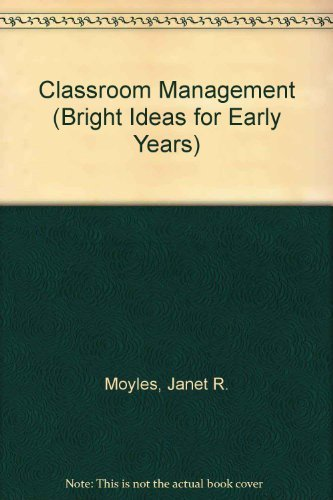 Classroom Management (Bright Ideas for Early Years): Moyles, Janet R.