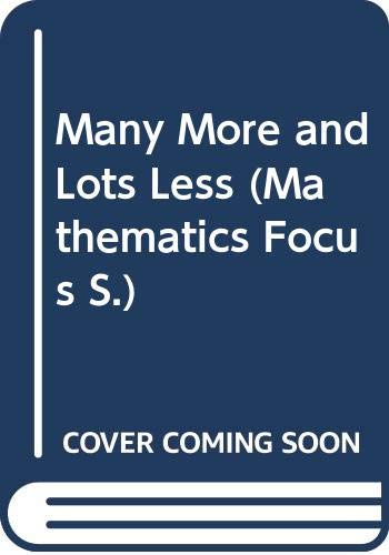 9780590535960: Many More and Lots Less (Mathematics Focus S.)